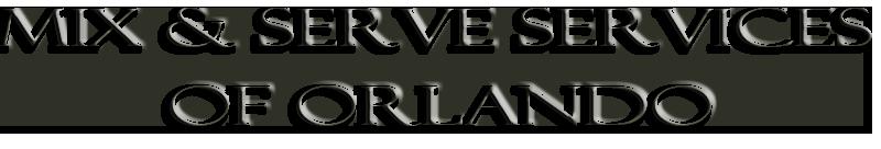 Mix & Serve Services Of Orlando